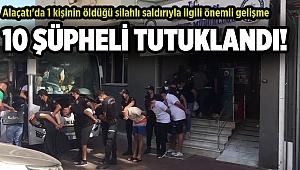 Alaçatı'da 1 kişinin öldüğü silahlı saldırıyla ilgili 10 tutuklama