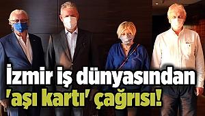 İzmir iş dünyasından 'aşı kartı' çağrısı!