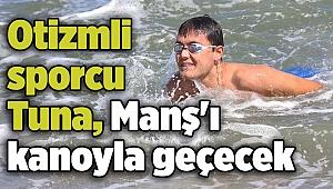Otizmli sporcu Tuna Manş'ı kanoyla geçecek