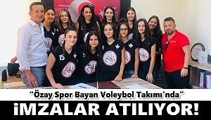 Özay Spor Bayan Voleybol Takımı'nda İmzalar Atılıyor!