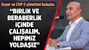 Soyer ve CHP il yönetimi buluştu: Hepimiz yoldaşız!