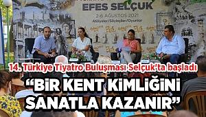 14. Türkiye Tiyatro Buluşması Selçuk'ta başladı