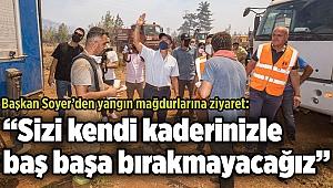"""Başkan Soyer'den yangın mağdurlarına ziyaret: """"Sizi kendi kaderinizle baş başa bırakmayacağız"""""""