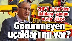 CHP'li Sertel'den iktidara 'yangın uçağı' çıkışı: Görünmeyen uçakları mı var?