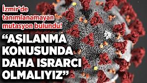 İzmir'de tanımlanamayan mutasyon bulundu!