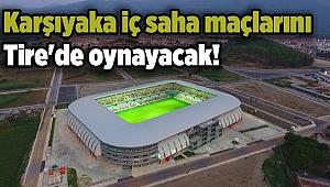 Karşıyaka iç saha maçlarını Tire'de oynayacak!