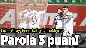 Lider Altay, Fenerbahçe'yi bekliyor: Parola 3 puan!