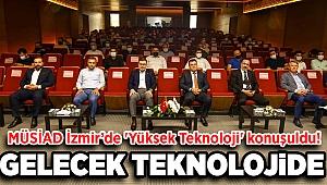 MÜSİAD İzmir'de 'Yüksek Teknoloji' Konuşuldu