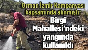 Orman İzmir Kampanyası kapsamında alınmıştı: Birgi Mahallesi'ndeki yangında kullanıldı