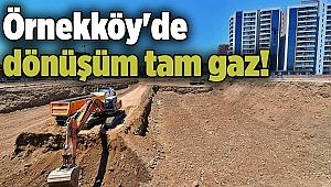 Örnekköy'de dönüşüm tam gaz!