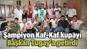 Şampiyon Kaf-Kaf kupayı Başkan Tugay'a getirdi