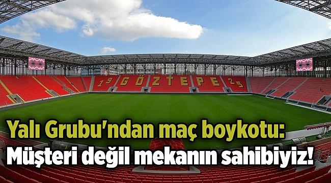 Yalı Grubu'ndan maç boykotu: Müşteri değil mekanın sahibiyiz!