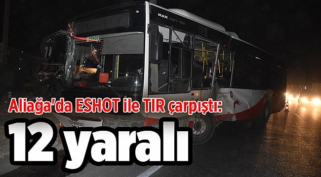 Aliağa'da ESHOT ile TIR çarpıştı: 12 yaralı