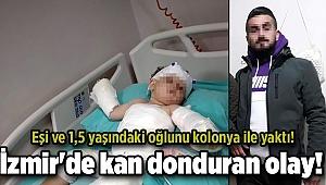 İzmir'de kan donduran olay! Eşi ve 1,5 yaşındaki oğlunu kolonya ile yaktı!
