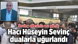 Sevinç ailesinin acı günü: Hacı Hüseyin Sevinç hayatını kaybetti