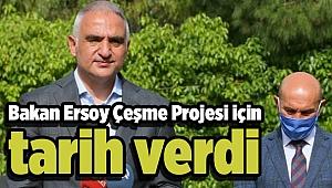 Bakan Ersoy Çeşme Projesi için tarih verdi
