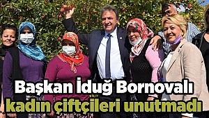 Başkan İduğ Bornovalı kadın çiftçileri unutmadı