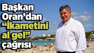"""Başkan Oran'dan """"İkametini al gel"""" çağrısı"""