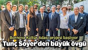 Bornova Kültür Adası projesi başlıyor... Tunç Soyer'den büyük övgü