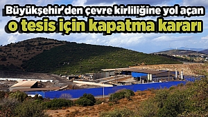 Büyükşehir'den çevre kirliliğine yol açan o tesis için kapatma kararı