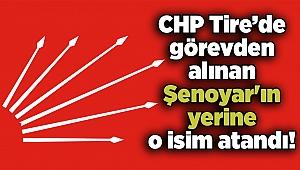 CHP Tire'de görevden alınan Şenoyar'ın yerine o isim atandı!