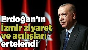 Erdoğan'ın İzmir ziyaret ve açılışları ertelendi