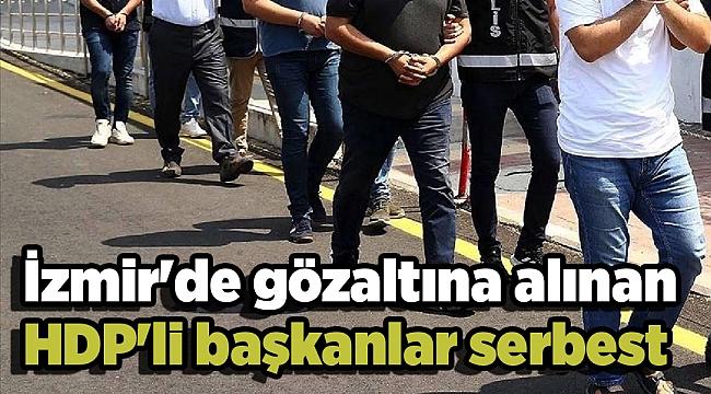 İzmir'de gözaltına alınan HDP'li başkanlar serbest