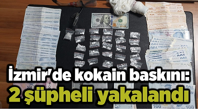 İzmir'de kokain baskını: 2 şüpheli yakalandı