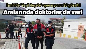 İzmir'de 'Yeşil Reçete' operasyonu: 26 gözaltı! Aralarında doktorlar da var!