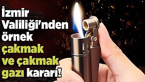 İzmir Valiliği'nden örnek çakmak ve çakmak gazı kararı!
