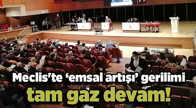 Meclis'te 'emsal artışı' gerilimi tam gaz devam!