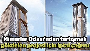 Mimarlar Odası'ndan tartışmalı gökdelen projesi için iptal çağrısı