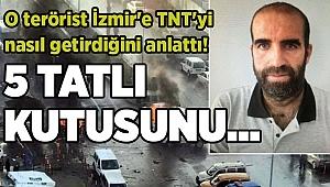O terörist İzmir'e TNT'yi nasıl getirdiğini anlattı!