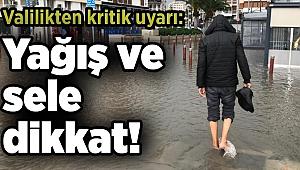 Valilikten kritik uyarı: Yağış ve sele dikkat!