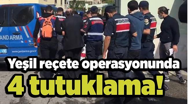 Yeşil reçete operasyonunda 4 tutuklama