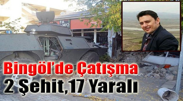 Bingöl'de Çatışma: 2 Şehit, 17 Yaralı