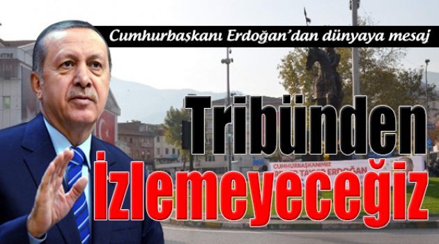 Erdoğan'dan Dünyaya Mesaj!