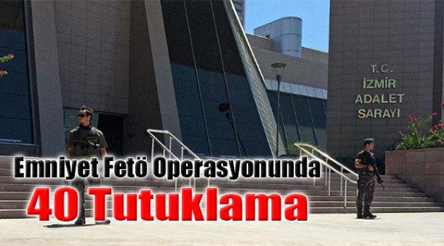 İzmir'de Emniyet FETÖ Operasyonunda 40 Tutuklama!