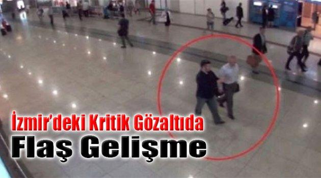 İzmir'deki Kritik Gözaltıda Flaş Gelişme: O İsim...